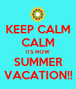 KEEP CALM CALM ITS NOW  SUMMER VACATION!! - Personalised Poster large