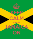 KEEP CALM CALM JAMAICA ON - Personalised Poster large