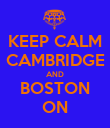 KEEP CALM CAMBRIDGE AND BOSTON ON - Personalised Poster large
