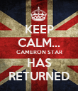 KEEP CALM... CAMERON STAR HAS RETURNED - Personalised Poster large