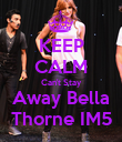 KEEP CALM Can't Stay Away Bella Thorne IM5 - Personalised Poster large