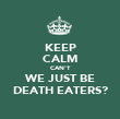 KEEP CALM CAN'T WE JUST BE DEATH EATERS? - Personalised Poster large