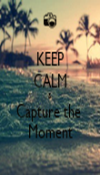 KEEP CALM & Capture the  Moment - Personalised Poster large