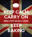 KEEP CALM CARRY ON AND FOR GOD'S SAKE KEEP BAKING - Personalised Poster large