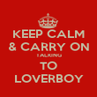 KEEP CALM & CARRY ON TALKING TO LOVERBOY - Personalised Poster large