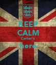 KEEP CALM Carter's here  - Personalised Poster large