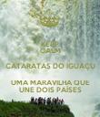 KEEP CALM CATARATAS DO IGUAÇU UMA MARAVILHA QUE UNE DOIS PAÍSES - Personalised Poster large