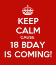 KEEP CALM CAUSE  18 BDAY IS COMING! - Personalised Poster large