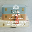 KEEP CALM 'CAUSE 2014 IS GOING TO BE WONDERFUL - Personalised Poster large