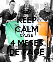 KEEP CALM CAUSE 4 MESES DE PAGE - Personalised Poster small