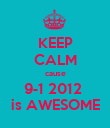 KEEP CALM cause 9-1 2012  is AWESOME - Personalised Poster large