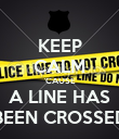 KEEP CALM 'CAUSE A LINE HAS BEEN CROSSED - Personalised Poster large