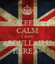 KEEP CALM CAUSE ABDULLAH I$ HERE «~ - Personalised Poster large