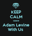 KEEP CALM cause Adam Levine With Us  - Personalised Poster large