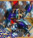 KEEP CALM Cause  Am Doinq Me!  - Personalised Poster large