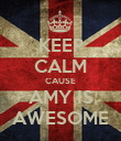 KEEP CALM CAUSE AMY IS AWESOME - Personalised Poster large