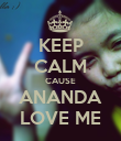 KEEP CALM CAUSE ANANDA LOVE ME - Personalised Poster large