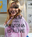 KEEP CALM cause ARIZONA  IS ALIVE - Personalised Poster large
