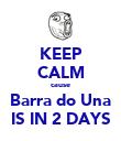KEEP CALM cause Barra do Una IS IN 2 DAYS - Personalised Poster large