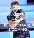 KEEP CALM CAUSE  BELIEVE TOUR IS COMING - Personalised Poster large