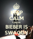 KEEP CALM CAUSE BIEBER IS SWAGGY - Personalised Poster large