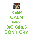 KEEP CALM CAUSE BIG GIRLS DON'T CRY - Personalised Poster large