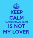 KEEP CALM CAUSE BILLIE JEAN IS NOT MY LOVER  - Personalised Poster large