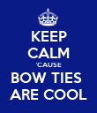 KEEP CALM 'CAUSE BOW TIES  ARE COOL - Personalised Poster large