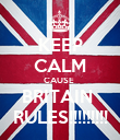 KEEP CALM CAUSE  BRITAIN  RULES!!!!!!!!! - Personalised Poster large