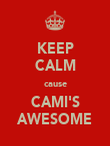 KEEP CALM cause CAMI'S AWESOME - Personalised Poster large