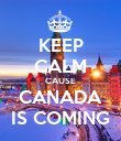 KEEP CALM CAUSE CANADA IS COMING - Personalised Poster large