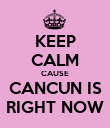KEEP CALM CAUSE CANCUN IS RIGHT NOW - Personalised Poster large
