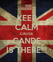 KEEP CALM CAUSE CANDE IS THERE!!! - Personalised Poster large