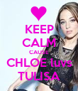 KEEP CALM CAUSE CHLOE luvs TULISA - Personalised Poster large