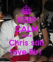 KEEP CALM cause Chris still love Riri  - Personalised Poster large