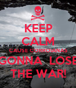 KEEP CALM CAUSE CORROIANAS GONNA  LOSE THE WAR! - Personalised Poster large