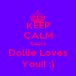 KEEP CALM 'Cause Dollie Loves You!! :) - Personalised Poster large