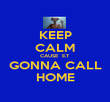 KEEP CALM CAUSE  E.T GONNA CALL HOME - Personalised Poster large