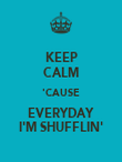 KEEP CALM 'CAUSE EVERYDAY I'M SHUFFLIN' - Personalised Poster large