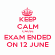 KEEP CALM CAUSE EXAM ENDED ON 12 JUNE - Personalised Poster large