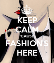 KEEP CALM 'CAUSE FASHION'S HERE - Personalised Poster large