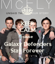 KEEP CALM cause Galaxy Defenders Stay Forever - Personalised Poster large
