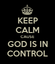 KEEP CALM CAUSE GOD IS IN CONTROL - Personalised Poster large