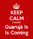 KEEP CALM CAUSE Guarujá Is Is Coming - Personalised Poster large