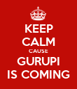 KEEP CALM CAUSE GURUPI IS COMING - Personalised Poster large