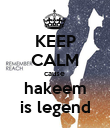 KEEP CALM cause  hakeem is legend - Personalised Poster large