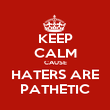 KEEP CALM CAUSE HATERS ARE PATHETIC - Personalised Poster large