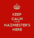 KEEP CALM 'CAUSE HAZMIESTER'S HERE - Personalised Poster large