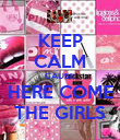KEEP CALM CAUSE  HERE COME  THE GIRLS - Personalised Poster large