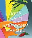KEEP CALM 'CAUSE HERE COMES  THE SUN. - Personalised Poster large
